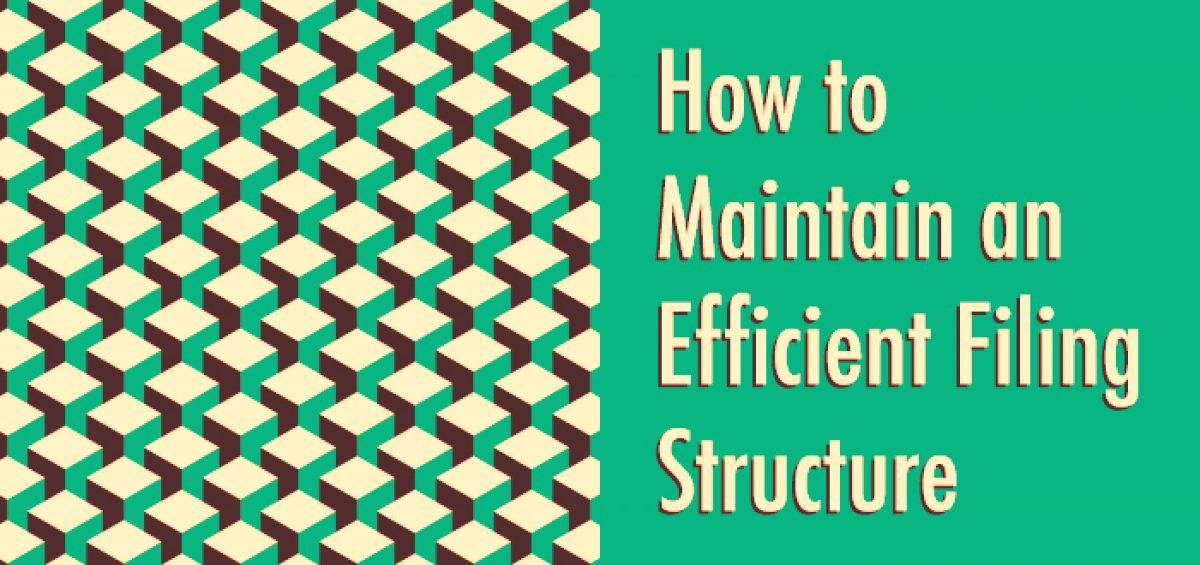 how to maintain an efficient filing structure