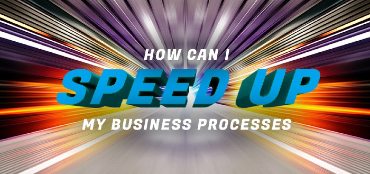 How Can I speed Up My Business Processes?