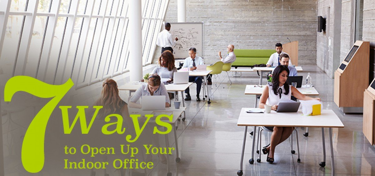 7 Ways to Open Up Your Indoor Office