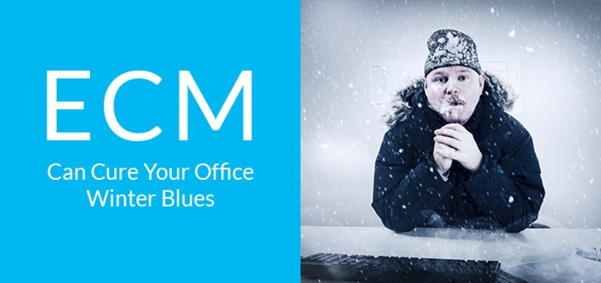 ECM Can Cure Your Office Winter Blues
