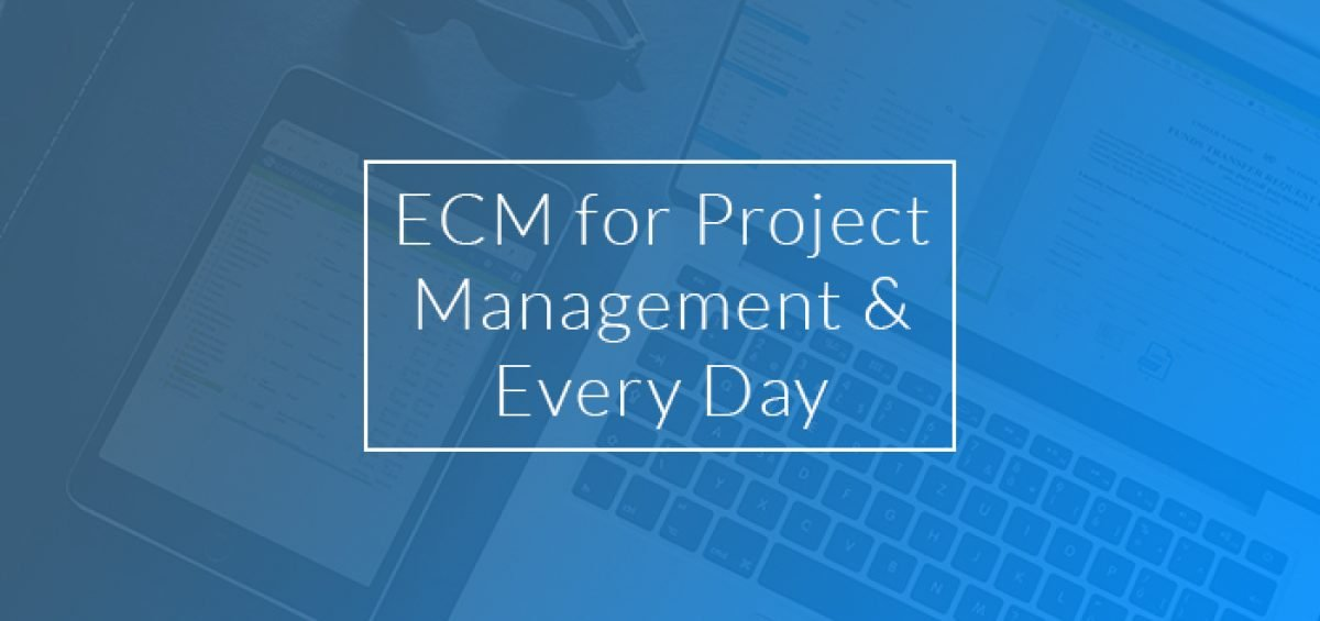 ECM for Project Management and Every Day