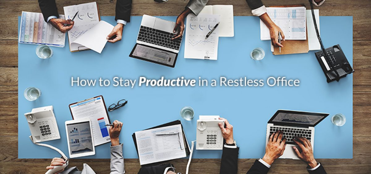 How to Stay Productive in a Restless Office