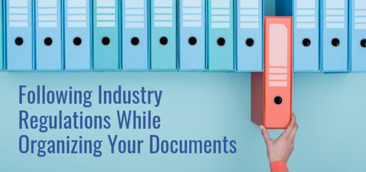 Following Industry Regulations While Organizing Your Documents