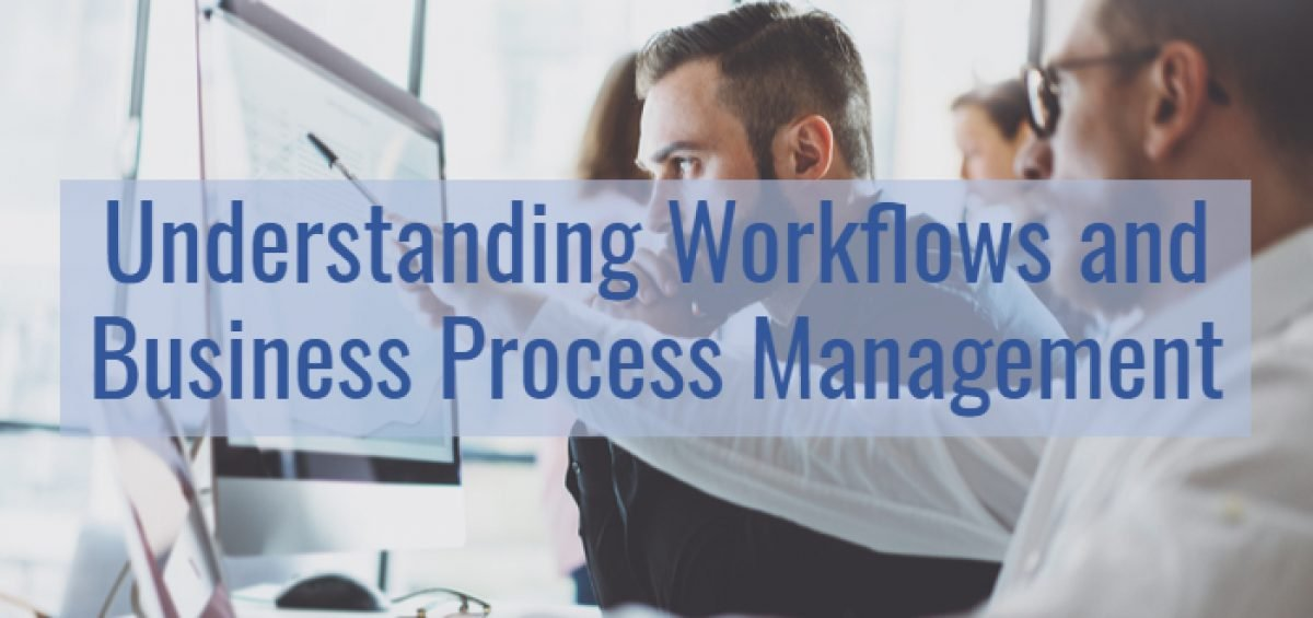 Understanding Workflows and Business Process Management